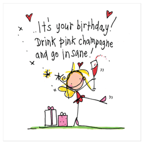 Juicy Lucy Designs Greeting Card - It's your birthday! Drink pink champagne and go insane!